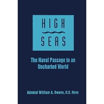 High Seas - The Naval Passage to an Uncharted World by William A. Owen
