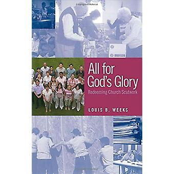 All for God's Glory - Redeeming Church Scutwork by Louis B. Weeks - 97