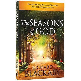 The Seasons of God - How the Shifting Patterns of Your Life Reveal His