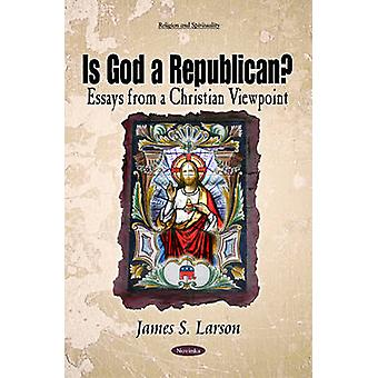 Is God a Republican? - Essays from a Christian Viewpoint by James S. L