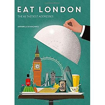 Eat London - The 85 Tastiest Addresses by Annabelle Schachmes - 978185