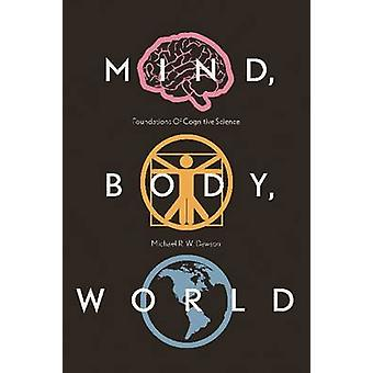 Mind - Body - World - Foundations of Cognitive Science by Michael R. W