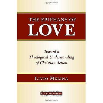De epifanie van de liefde: Toward een theologische Understanding of Christian actie (Ressourcement: ophalen & vernieuwing in het katholieke denken)