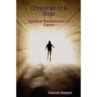 Chronicles of a Sage Spiritual Revelations Via Canto by Simpson & Deborah