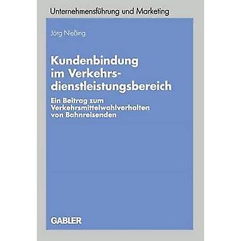 Kundenbindung im Verkehrsdienstleistungsbereich  Ein Beitrag zum Verkehrsmittelwahlverhalten von Bahnreisenden by Nieing & Jrg