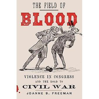 Fältet av blod - våld i kongressen och vägen till inbördeskriget av