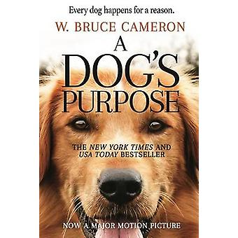 A Dog's Purpose - A Novel for Humans by W Bruce Cameron - 978076538811