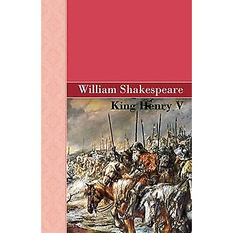 King Henry V by Shakespeare & William