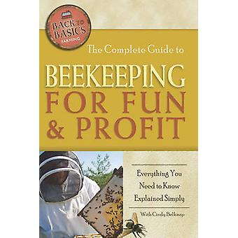 The Complete Guide to Beekeeping for Fun & Profit - Everything You Nee