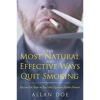 The Most Natural and Effective Ways to Quit Smoking EasytoDo Steps to End the Cigarette Habit Forever by Doe & Allan