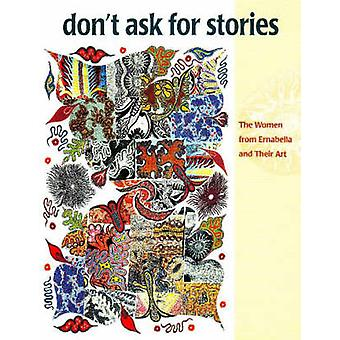Don't Ask for Stories - Women from Ernabella and Their Art by Ute Eick