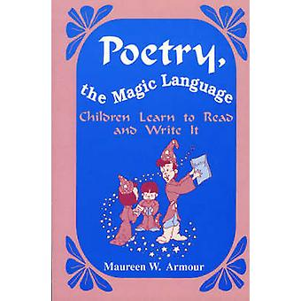 Poetry the Magic Language  Children Learn to Read and Write It by Maureen W Armour