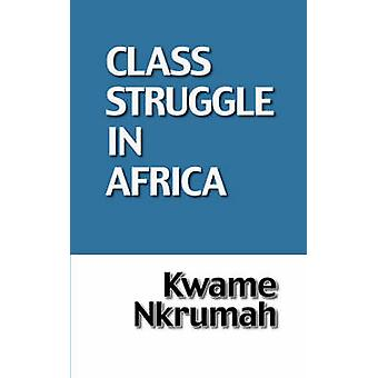 The Class Struggle in Africa by Nkrumah & Kwame