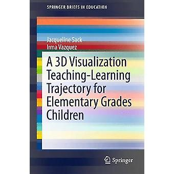 A 3D Visualization TeachingLearning Trajectory for Elementary Grades Children by Sack & Jacqueline