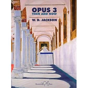 Opus 3  Then and Now by W D Jackson