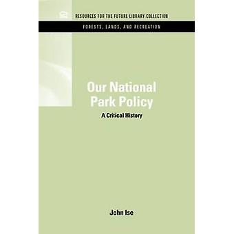 Our National Park Policy A Critical History by Ise & John