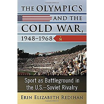 The Olympics and the Cold War - 1948-1968 - Sport as Battleground in t