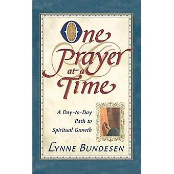 One Prayer at a Time A Day to Day Path to Spiritual Growth by Bundesen & Lynne