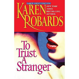To Trust a Stranger by Robards & Karen