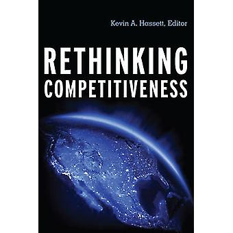 Rethinking Competitiveness by Hassett & Kevin A.