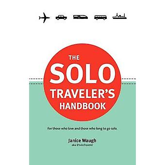 The Solo Travelers Handbook by Waugh & Janice Leith