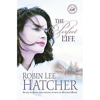 The Perfect Life by Hatcher & Robin Lee