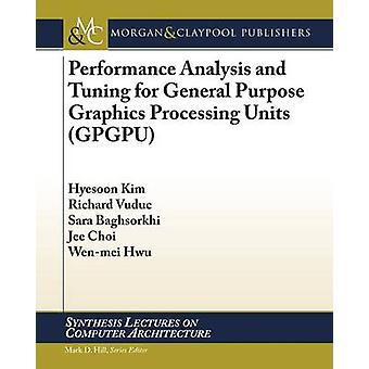 Performance Analysis and Tuning for General Purpose Graphics Processing Units GPGPU by Kim & Hyesoon