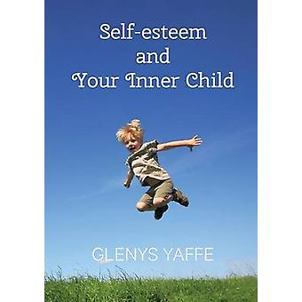 Selfesteem and Your Inner Child by Yaffe & Glenys
