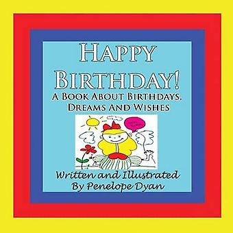 Happy Birthday A Book About Birthdays Dreams And Wishes by Dyan & Penelope