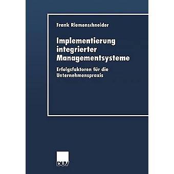 Implementierung integrierter Managementsysteme  Erfolgsfaktoren fr die Unternehmenspraxis by Riemenschneider & Frank