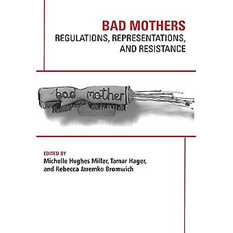 Bad Mothers - Regulations - Representations - and Resistance by Tamar