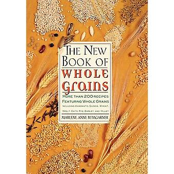 The New Book of Whole Grains More Than 200 Recipes Featuring Whole Grains by Bumgarner & Marlene Anne