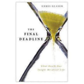 The Final Deadline What Death Has Taught Me about Life by Glaser & Chris