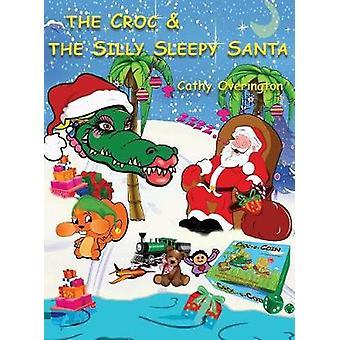 The Croc  The Silly Sleepy Santa by Overington & Cathy