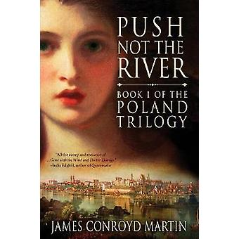 Push Not the River The Poland Trilogy Book 1 by Martin & James Conroyd