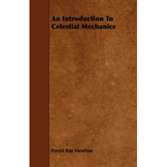An Introduction to Celestial Mechanics by Moulton & Forest Ray