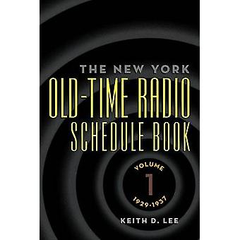 Th e New York OldTime Radio Schedule Book  Volume 1 19291937 by Lee & Keith D.