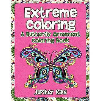 Extreme Coloring A Butterfly Ornament Coloring Book by Jupiter Kids