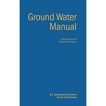Ground Water Manual A Guide for the Investigation Development and Management of GroundWater Resources A Water Resources Technical Publication by Bureau of Reclamation