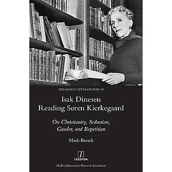 Isak Dinesen Reading Sren Kierkegaard On Christianity Seduction Gender and Repetition by Bunch & Mads