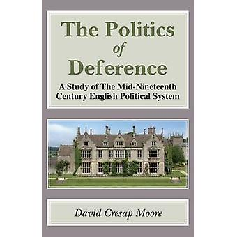 The Politics of Deference A Study of the MidNineteenth Century British Political System by Moore & David Cresap