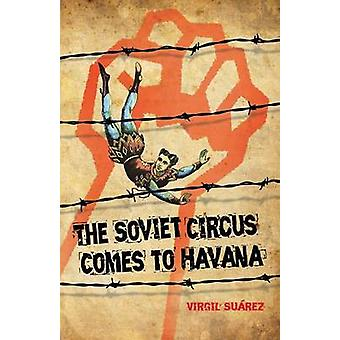 The Soviet Circus Comes to Havana by Suarez & Virgil