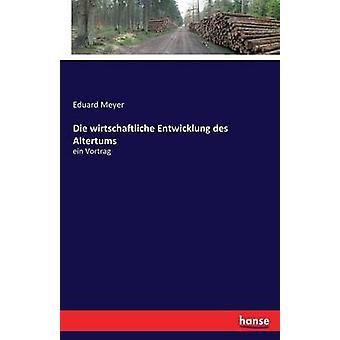 Die wirtschaftliche Entwicklung des Altertumsein Vortrag by Meyer & Eduard