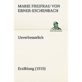 Unverbesserlich by EbnerEschenbach & Marie Freifrau Von