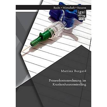 Prozesskostenrechnung im Krankenhauscontrolling by Burgard & Martina