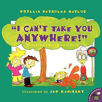 I Cant Take You Anywhere by Naylor & Phyllis Reynolds