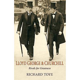 Lloyd George and Churchill Rivals for Greatness by Toye & Richard