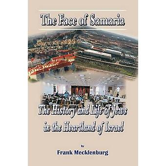 The Face of Samaria The History and Life of Jews in the Heartland of Israel by Mecklenburg & Frank