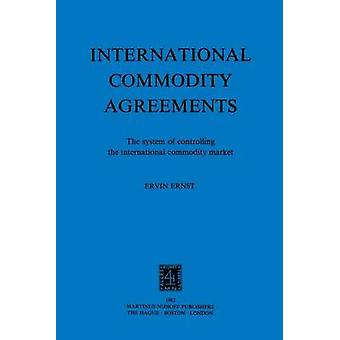 Intl Commodity Agreements Sys Of Controling The Intl Commod Mkt by Ernst & E.
