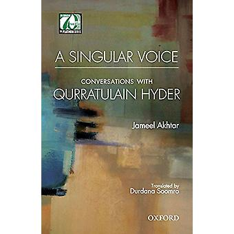 A Singular Voice - Conversations with Qurratulain Hyder by Jameel Akht